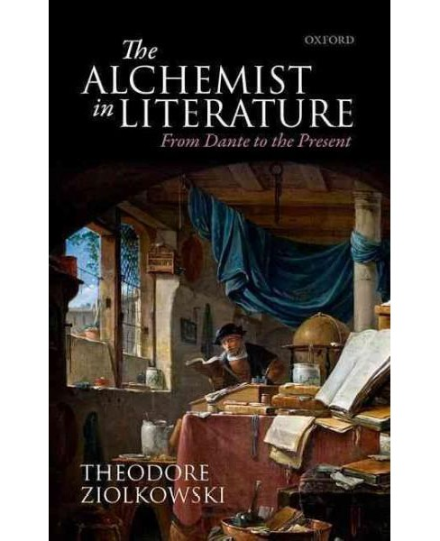 Alchemist in Literature : From Dante to the Present (Hardcover) (Theodore Ziolkowski) - image 1 of 1