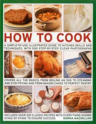 How to Cook : A Simple-to-use Illustrated Guide to Kitchen Skills and Techniques, With 500 Step-by-step