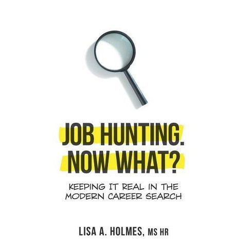 Job Hunting. NOW What? - by  Lisa A Holmes (Hardcover) - image 1 of 1