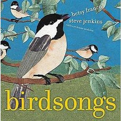 Birdsongs - by  Betsy Franco (Hardcover)