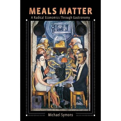 Meals Matter - (Arts and Traditions of the Table: Perspectives on Culinary H) by  Michael Symons (Hardcover)