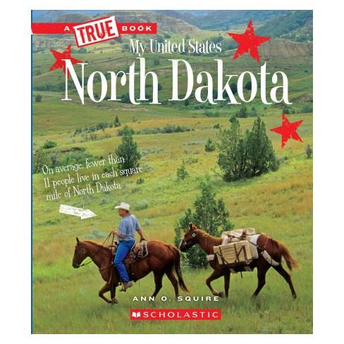 North Dakota - (True Books  My United States) by Ann O  Squire (Paperback)