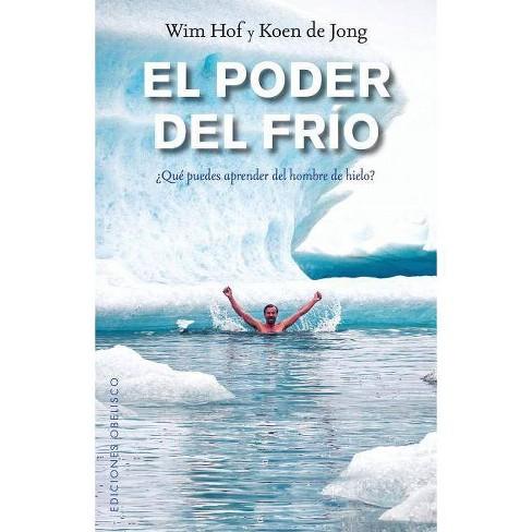 Poder del Frio, El - by  Wim Hof & Koen De Jong (Paperback) - image 1 of 1