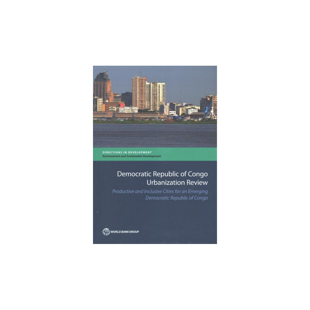 Democratic Republic of Congo Urbanization Review : Productive and Inclusive Cities for an Emerging
