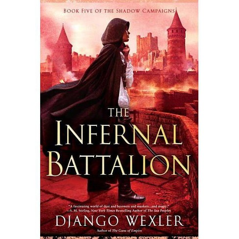 The Infernal Battalion - (Shadow Campaigns) by  Django Wexler (Hardcover) - image 1 of 1