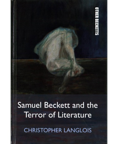 Samuel Beckett and the Terror of Literature (Hardcover) (Christopher Langlois) - image 1 of 1