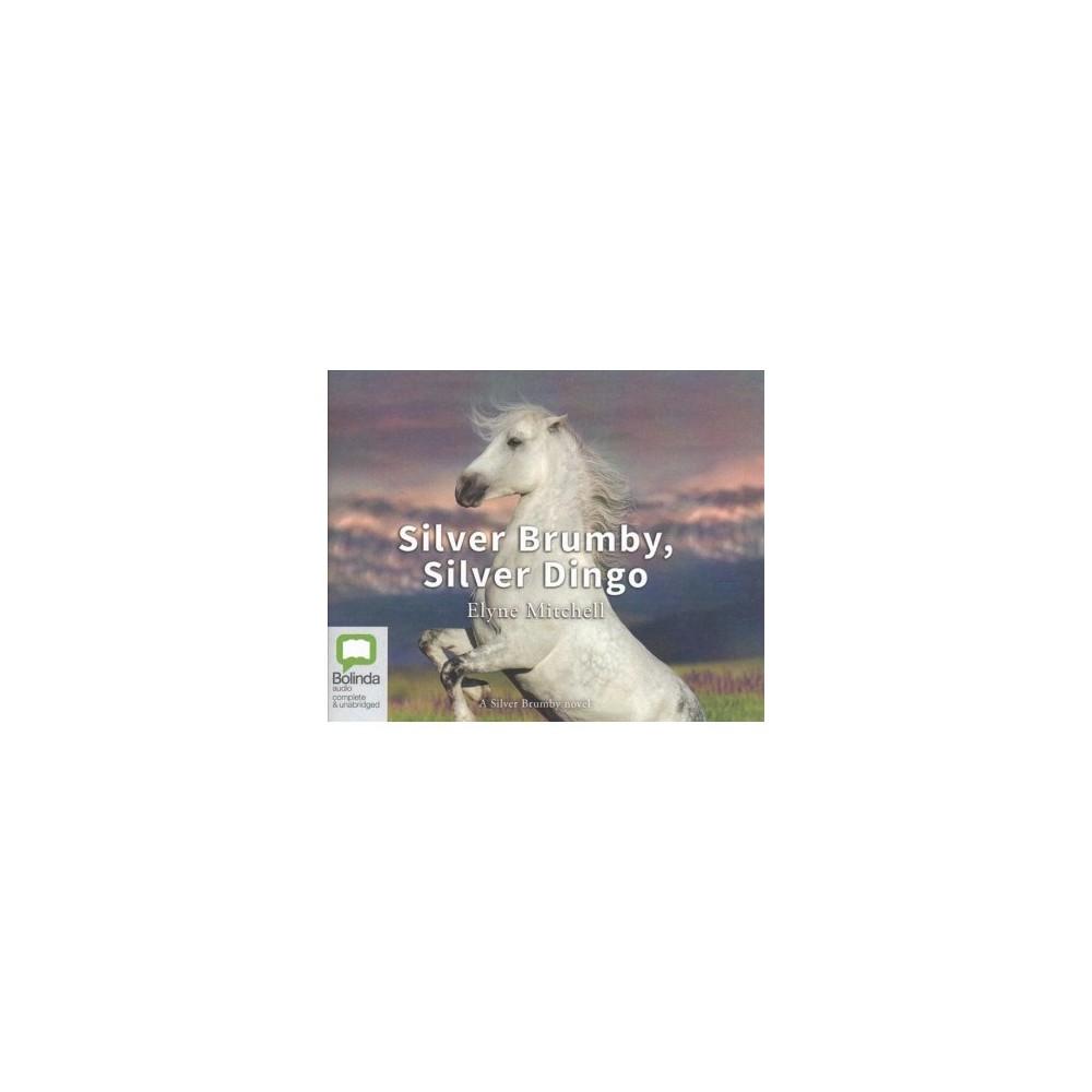 Silver Brumby, Silver Dingo - Unabridged by Elyne Mitchell (CD/Spoken Word)