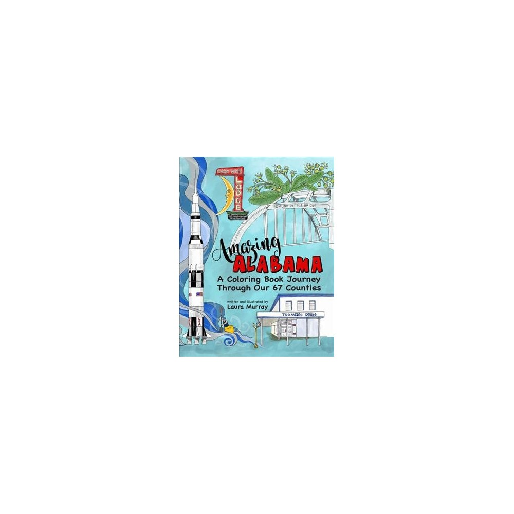 Amazing Alabama : A Coloring Book Journey Through Our 67 Counties - by Laura Murray (Paperback)
