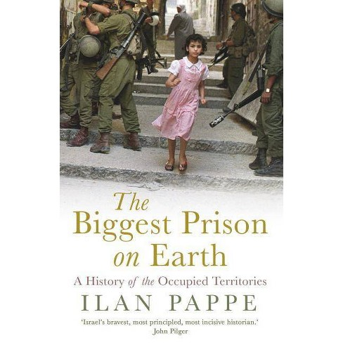 The Biggest Prison on Earth - by  Ilan Pappe (Paperback) - image 1 of 1