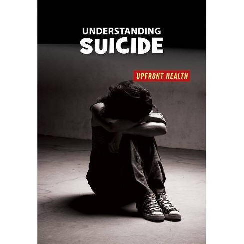 Understanding Suicide - (21st Century Skills Library: Upfront Health) by  Matt Chandler (Paperback) - image 1 of 1