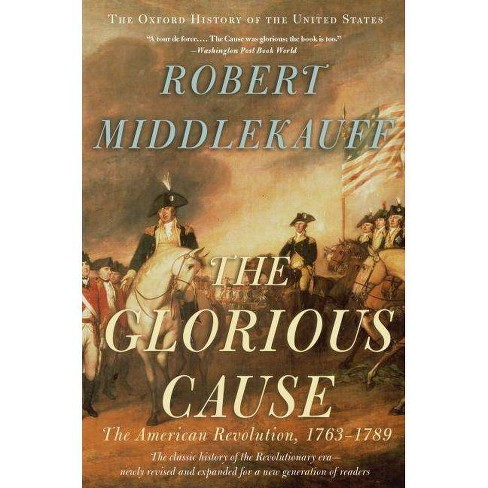 The Glorious Cause - (Oxford History of the United States (Paperback)) 2 Edition by  Robert Middlekauff - image 1 of 1