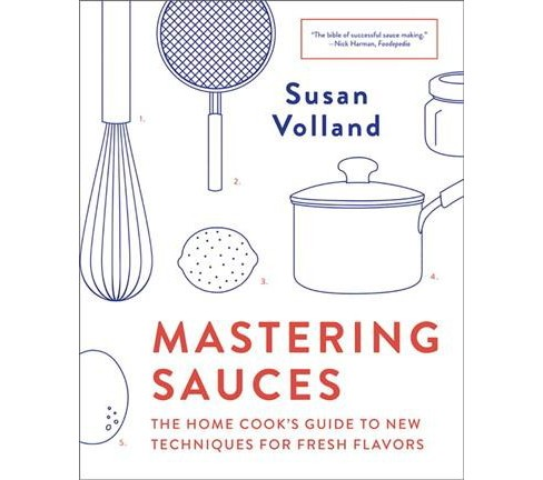 Mastering Sauces : The Home Cook's Guide to New Techniques for Fresh Flavors (Reprint) (Paperback) - image 1 of 1