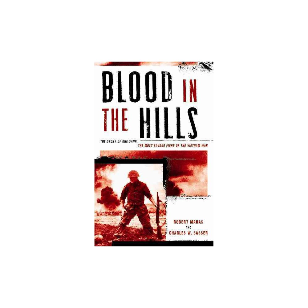 Blood in the Hills : The Story of Khe Sanh, the Most Savage Fight of the Vietnam War (Hardcover) (Robert