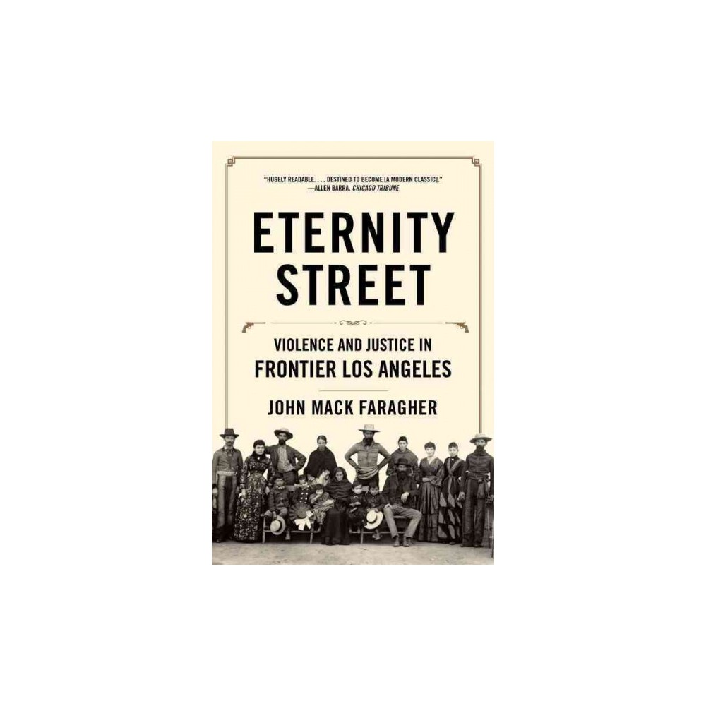 Eternity Street : Violence and Justice in Frontier Los Angeles (Paperback) (John Mack Faragher)