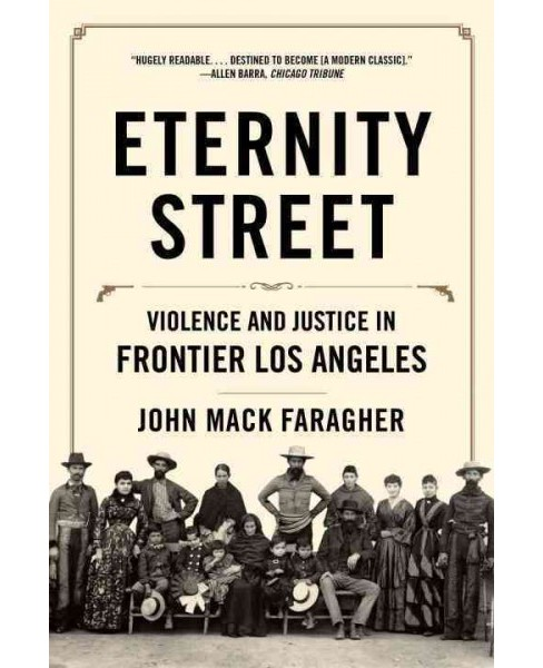 Eternity Street : Violence and Justice in Frontier Los Angeles (Paperback) (John Mack Faragher) - image 1 of 1