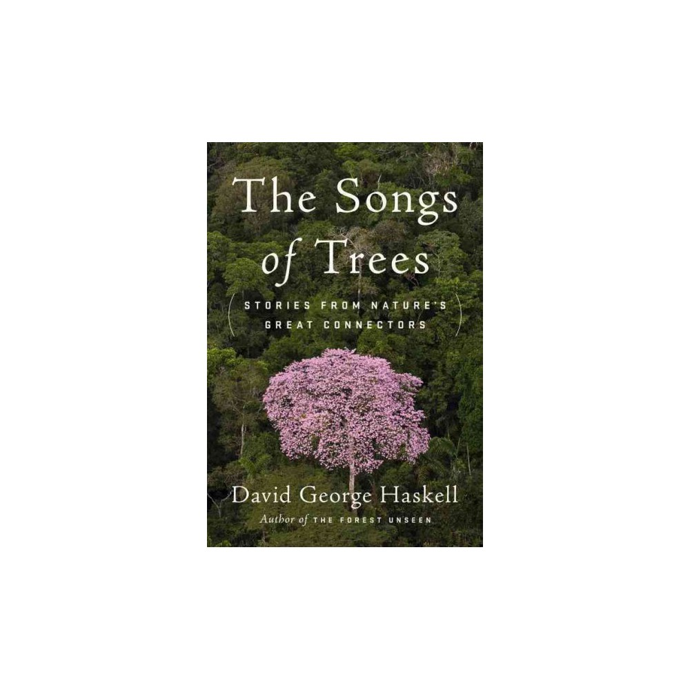 Songs of Trees : Stories from Nature's Great Connectors - by David George Haskell (Hardcover)