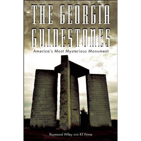 The Georgia Guidestones - by  Raymond Wiley & Kt Prime (Paperback) - image 1 of 1