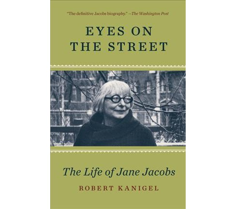 Eyes on the Street : The Life of Jane Jacobs (Reprint) (Paperback) (Robert Kanigel) - image 1 of 1