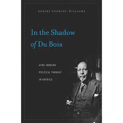 In the Shadow of Du Bois - by  Robert Gooding-Williams (Paperback) - image 1 of 1