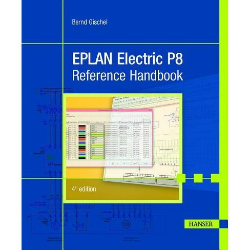Eplan Electric P8 Reference Handbook 4e - 4 Edition by  Bernd Gischel (Paperback) - image 1 of 1