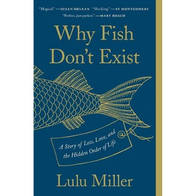 Why Fish Don't Exist - by  Lulu Miller (Paperback)