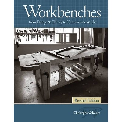 Workbenches Revised Edition - by  Christopher Schwarz (Hardcover)