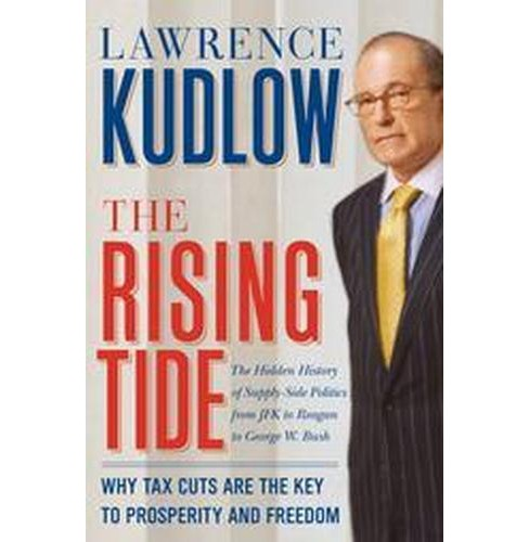 Rising Tide : Why Tax Cuts Are the Key to Prosperity and Freedom (Hardcover) (Lawrence Kudlow) - image 1 of 1