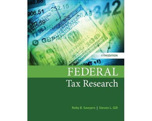 Federal Tax Research -  by Ph.D. Roby B. Sawyers & Ph.D. Steven L. Gill (Hardcover) - image 1 of 1