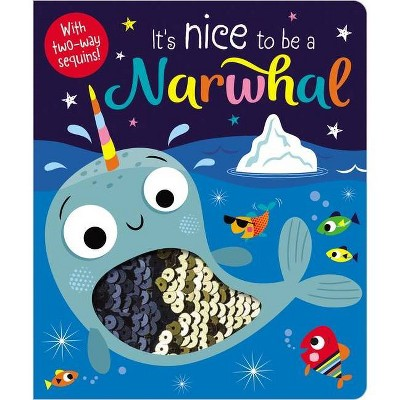 It's Nice to Be a Narwhal - by  Make Believe Ideas Ltd & Rosie Greening (Board Book)