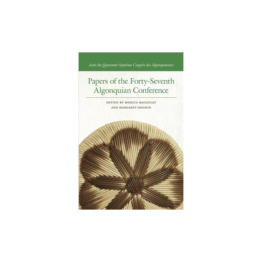 Papers of the Forty-seventh Algonquian Conference - (Paperback)