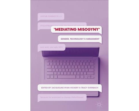 Mediating Misogyny : Gender, Technology, and Harassment -  (Hardcover) - image 1 of 1