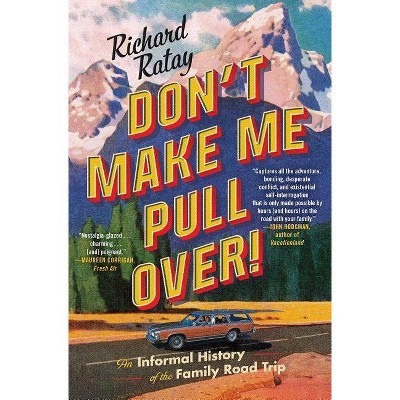 Don't Make Me Pull Over! : An Informal History of the Family Road Trip - Reprint by Richard Ratay (Paperback)