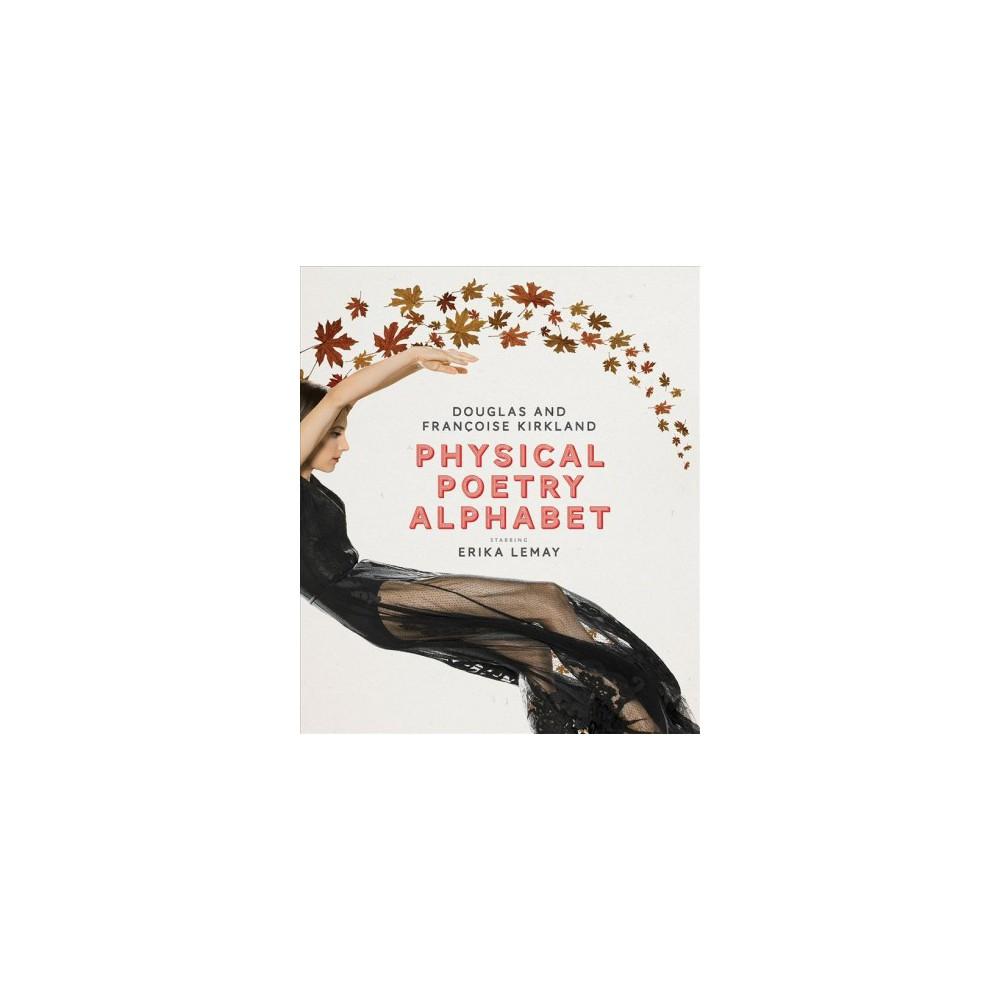 Physical Poetry Alphabet : Starring Erika Lemay - by Douglas Kirkland & Françoise Kirkland (Hardcover)