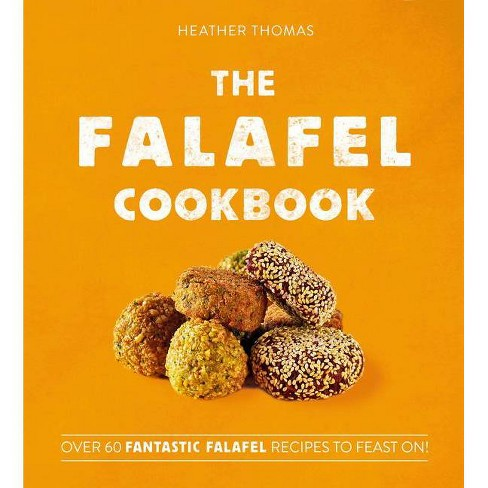 The Falafel Cookbook By Heather Thomas Hardcover Target