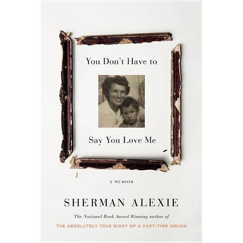 You Don't Have to Say You Love Me - by  Sherman Alexie (Hardcover) - image 1 of 1