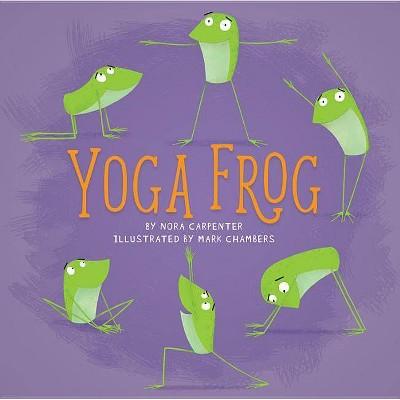 Yoga Frog - by Nora Shalaway Carpenter (Hardcover)