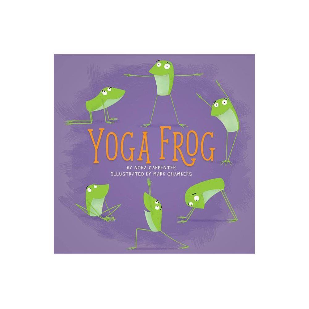 Yoga Frog By Nora Shalaway Carpenter Hardcover