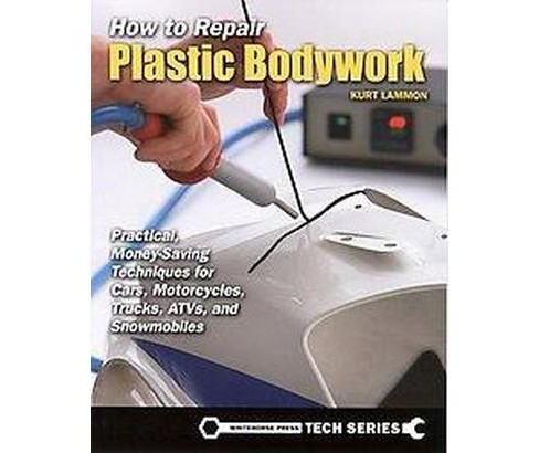 How to Repair Plastic Bodywork : Practical, Money-Saving Techniques for Cars, Motorcycles, Trucks, ATVs, - image 1 of 1
