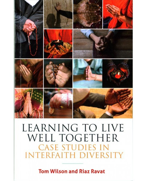 Learning to Live Well Together : Case Studies in Interfaith Diversity (Paperback) (Tom Wilson & Riaz - image 1 of 1