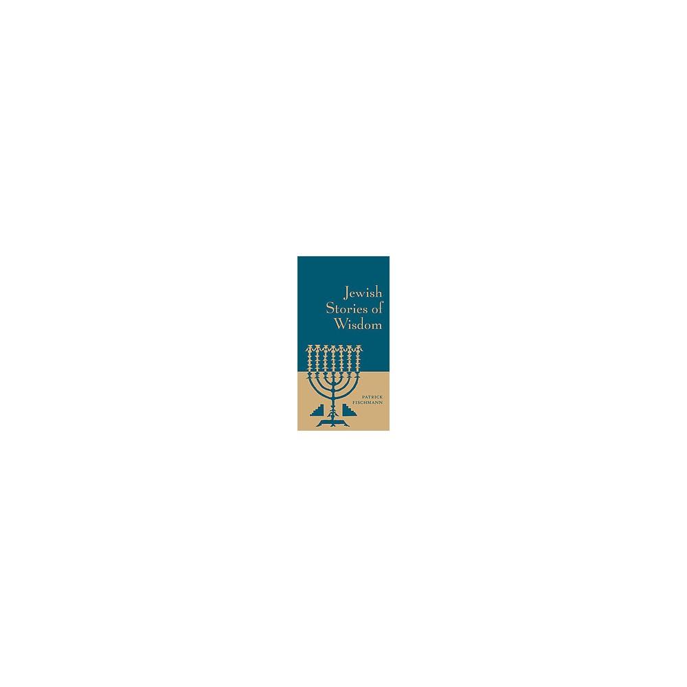 Jewish Stories of Wisdom (Hardcover) (Patrick Fischmann)