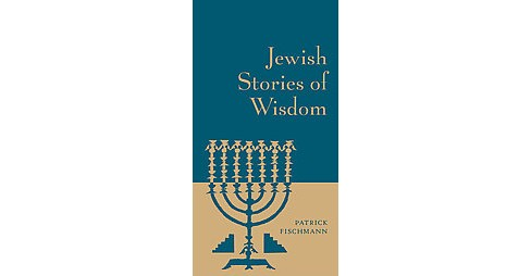 Jewish Stories of Wisdom (Hardcover) (Patrick Fischmann) - image 1 of 1