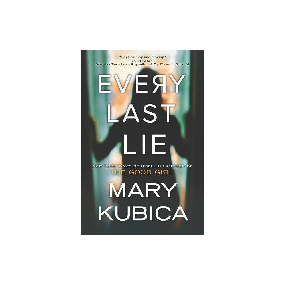 Every Last Lie 05 29 2018 By Mary Kubica Paperback