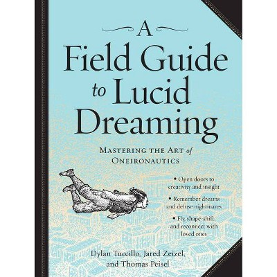 A Field Guide to Lucid Dreaming - by  Dylan Tuccillo & Jared Zeizel & Thomas Peisel (Paperback)