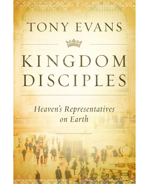 Kingdom Disciples : Heaven's Representatives on Earth (Hardcover) (Tony Evans) - image 1 of 1