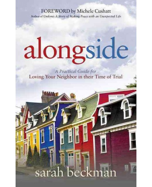 Alongside : A Practical Guide for Loving Your Neighbor in Their Time of Trial (Hardcover) (Sarah - image 1 of 1