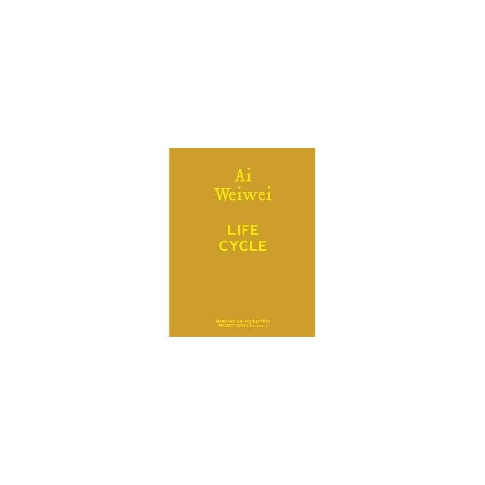 Ai Weiwei : Life Cycle - by Ai Weiwei & Martin Shaw (Hardcover)
