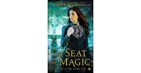 Seat of Magic : A Novel of the Golden City (Paperback) (J. Kathleen Cheney) - image 1 of 1