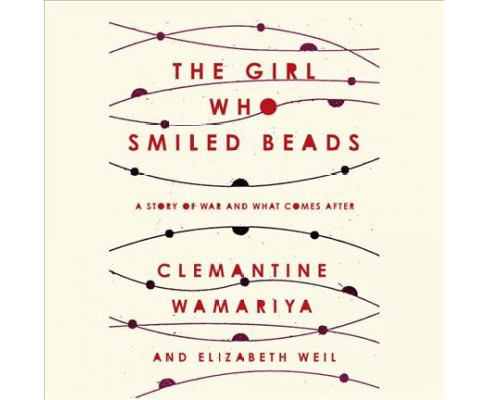 Girl Who Smiled Beads : A Story of War and What Comes After -  Unabridged (CD/Spoken Word) - image 1 of 1