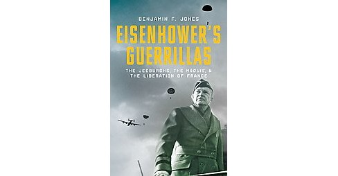 Eisenhower's Guerrillas : The Jedburghs, the Maquis, and the Liberation of France (Hardcover) (Benjamin - image 1 of 1