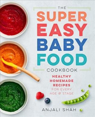Super Easy Baby Food Cookbook : Healthy Homemade Recipes for Every Age & Stage - (Paperback)